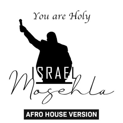 Israel Mosehla – You Are Holy (Afro House Version)