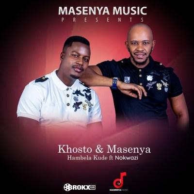 Khosto & Masenya – Hambela Kude ft. Nokwazi