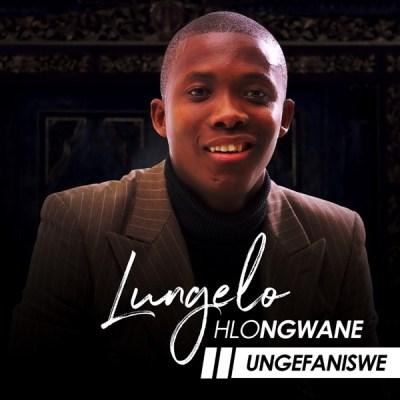 Lungelo Hlongwane – Ungefaniswe