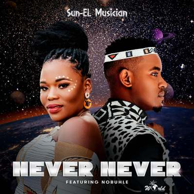 Sun-EL Musician – Never Never ft. Nobuhle