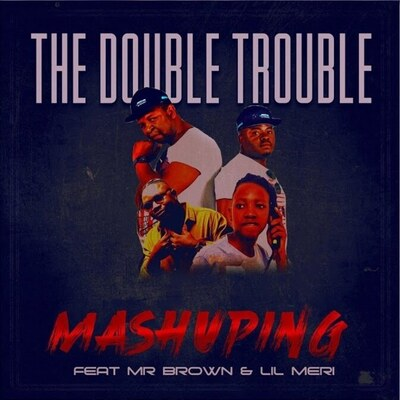 The Double Trouble – Mashuping ft. Mr Brown & Lil Meri