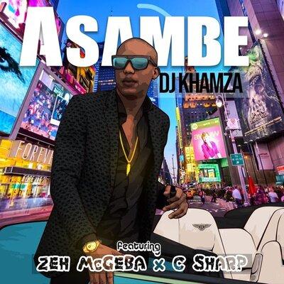 DJ Khamza – Asambe Ft. Zeh McGeba & C-Sharp