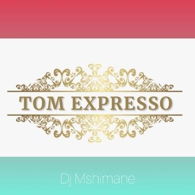 Dj Mshimane – Tom Expresso
