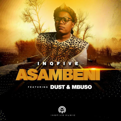 InQfive & Dust – Asambeni Ft. Mbuso