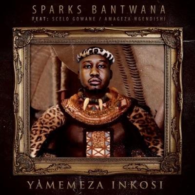 Sparks Bantwana – Yamemeza Inkosi Ft. Scelo Gowane & AmaGeza NgeNdishi
