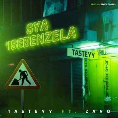 Tasteyy & Zano – Sya'Isebenzela Ft. Junior Taurus