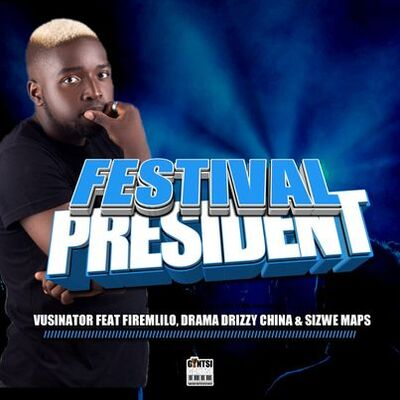 Vusinator – Festival President Ft. Firemlilo, Drama Drizzy, China & Sizwe Maps