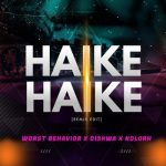 Worst Behaviour – Haike Haike (Remix Edit) Ft. Diskwa & Ndlorh