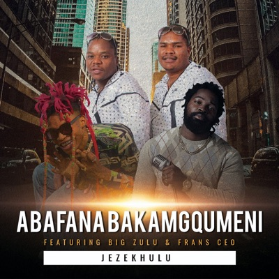 Abafana Baka Mgqumeni – Jezekhulu Ft. Big Zulu & Frans Ceo