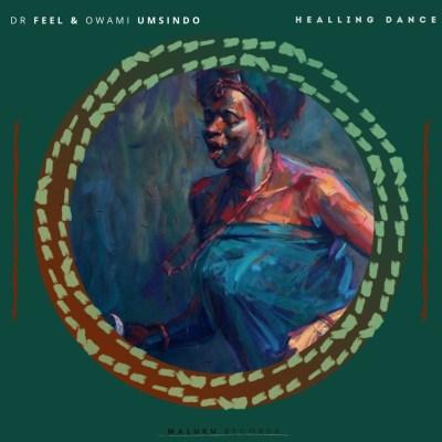 Dr Feel & Owami Umsindo – Healing Dance (Original Mix)