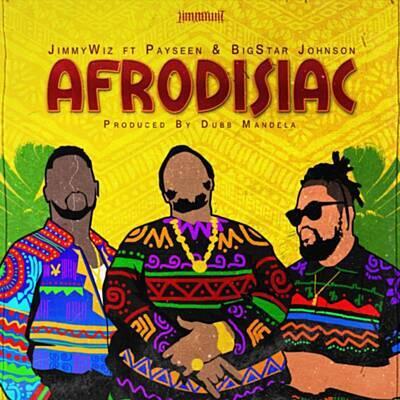 Jimmy Wiz – Afrodisiac Ft. Payseen & BigStar Johnson