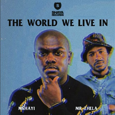 Mshayi & Mr Thela – The World We Live In (Instrumental)