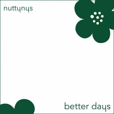 Nutty Nys – Better Days