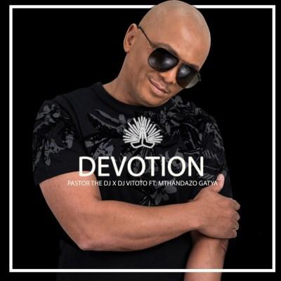Pastor The DJ – Devotion Ft. DJ Vitoto & Mthandazo Gatya