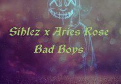 Sihlez & Aries Rose – Bad Boys