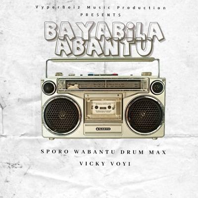 Sporo Wabantu, Drum Max & Vicky Voyi – Bayabila Abantu