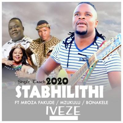 Stabhilithi – Iveze ft. Mroza Fakude, Mzukulu & Bonakele