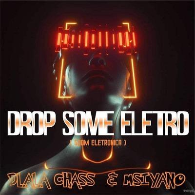 Dlala Chass & Msiyano – Drop Some Electro (Gqom Electronica)