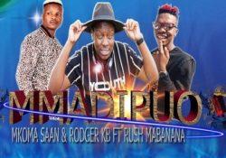 Mkoma Saan & Rodger KB – Mma Dipuo ft. Rush Mabanana