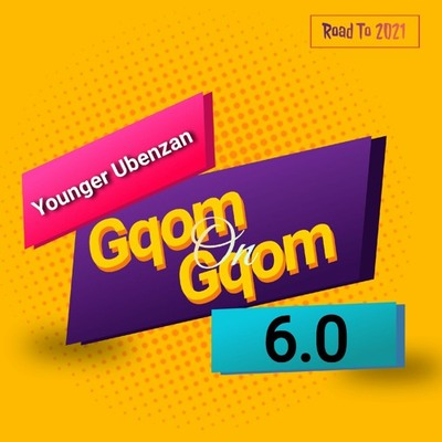 Younger Ubenzani – Gqom On Gqom 6.0 (Road To 2021)