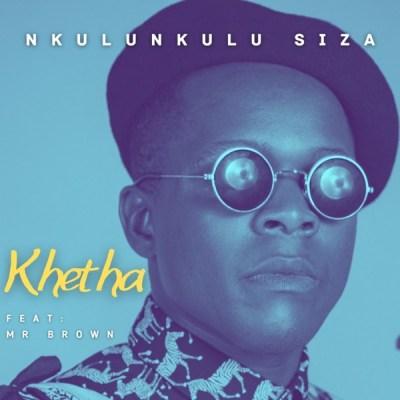 Khetha – Nkulunkulu Siza ft. Mr Brown