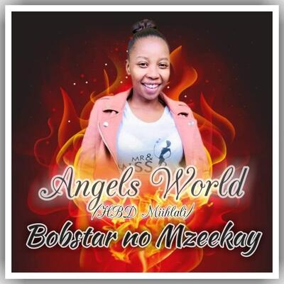 Bobstar no Mzeekay – Angels World (HBD Miihlali)