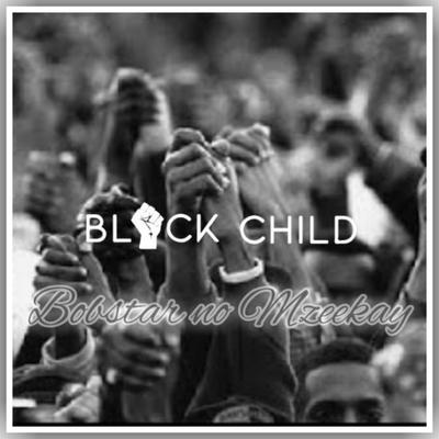 Bobstar no Mzeekay – Black Child 3.0 (Stop GBV)