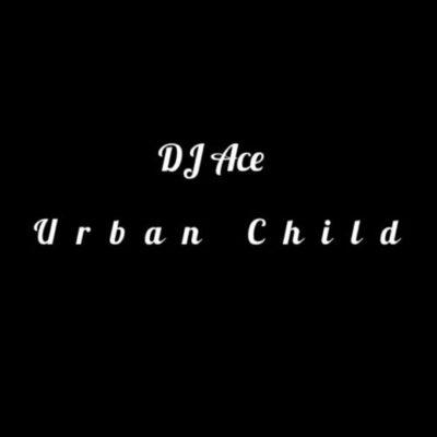 DJ Ace – Urban Child