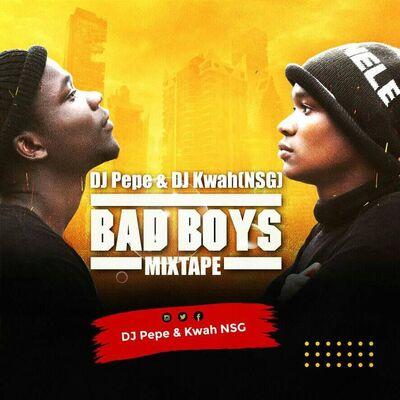 Dj Pepe x Kwah NSG – Bad Boyz Mixtape Vol 1
