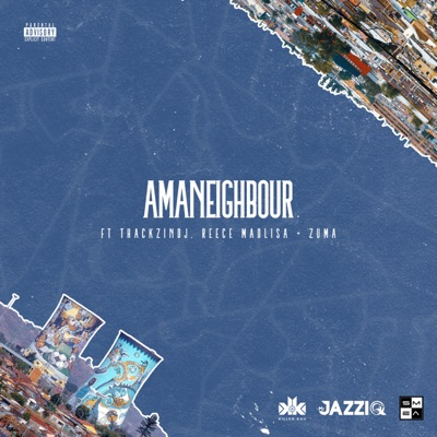 Mr JazziQ & Killer Kau – Amaneighbour ft. Reece Madlisa, Zuma & ThackzinDJ