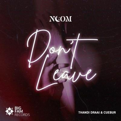 Noom – Don't Leave ft. Thandi Draai & Cuebur