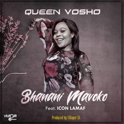 Queen Vosho – Bhanani Mavoko ft. Icon Lamaf & Villager SA
