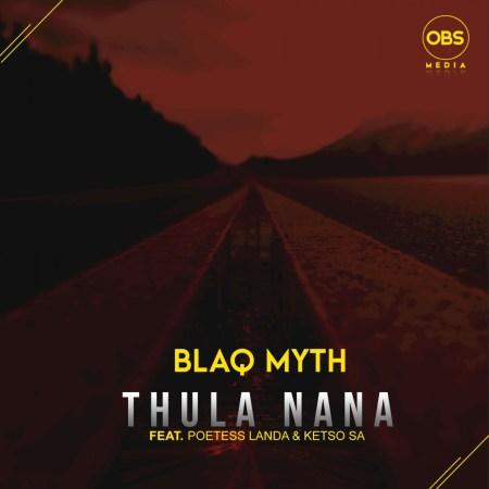 Blaq Myth – Thula Nana ft. Poetess Landa & Ketso SA